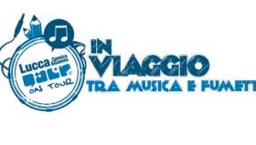 LUCCA COMICS ON TOUR: Arriva il Festival della musica a fumetti