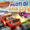 Blaze e le mega macchine: Piloti di Axle City arriva oggi su console, Stadia e PC